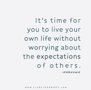its-time-for-your-to-live-your-own-life-without-worrying-about-the-expectations-of-others
